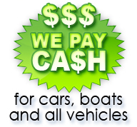 We pay cash for cars, boats and all vehicles
